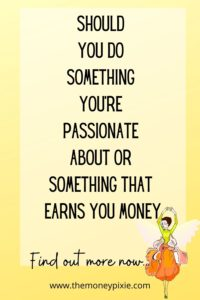 should you do something you're passionate about or something that earns you money - text pin for pinterest