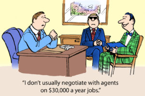 """Cartoon """"I don't usually negotiate with agents on $30,000 a year jobs."""""""